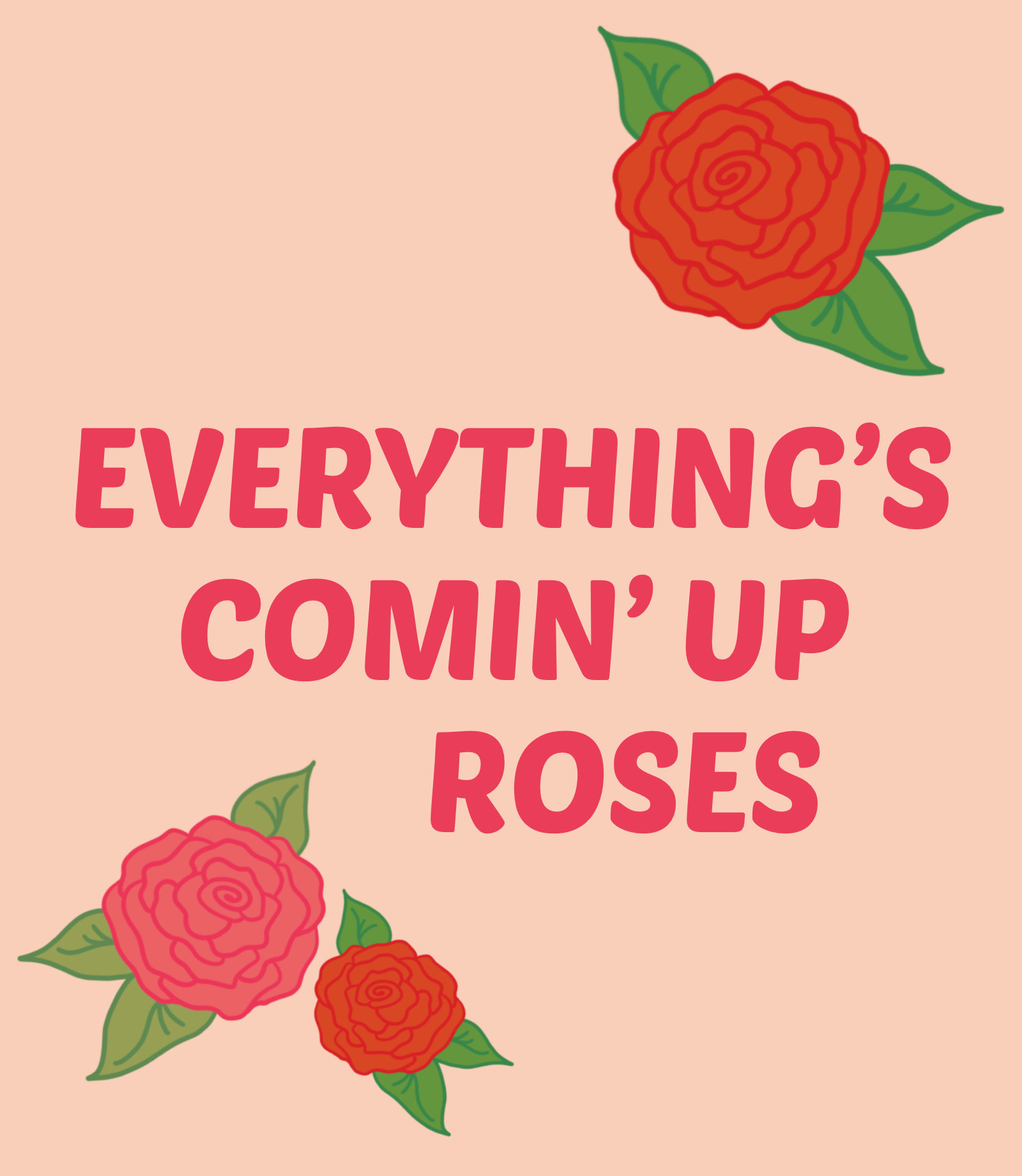 Everything's Comin' Up Roses
