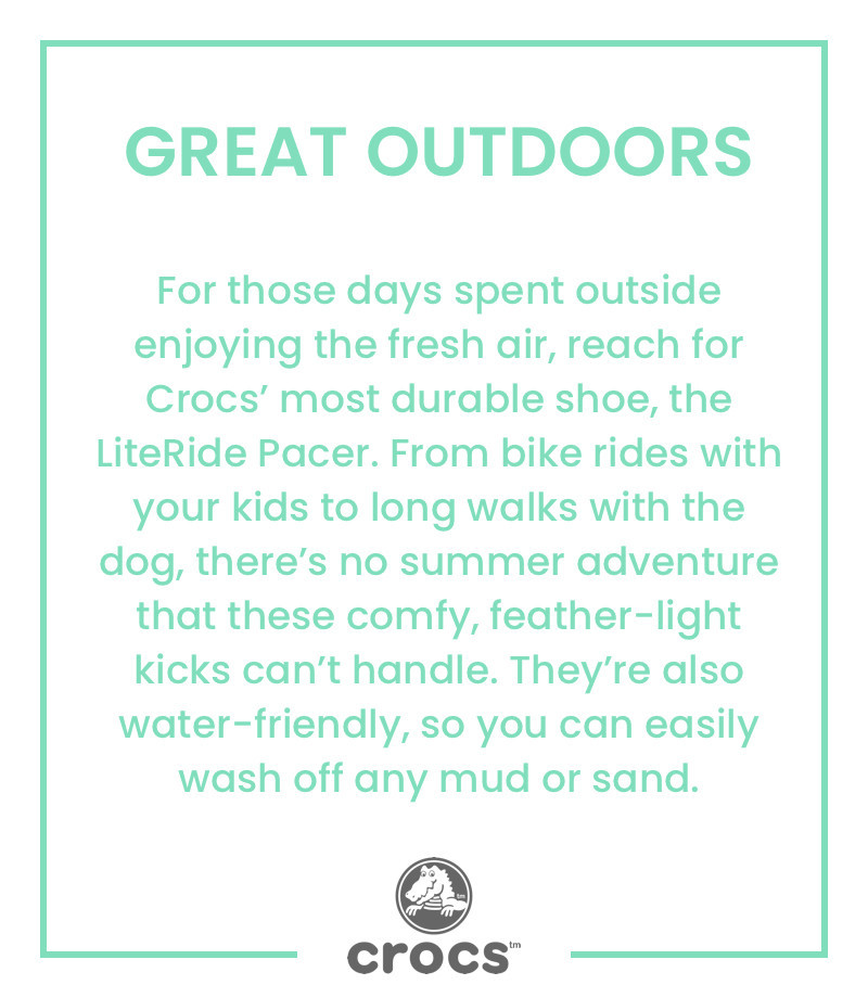 For those days spent outside enjoying the fresh air, reach for Crocs' most durable shoe, the LiteRideTM Pacer. From bike rides with your kids to long walks with the dog, there's no summer adventure that these comfy, featherlight kicks can't handle. They're also water-friendly, so you can easily wash off any mud or sand.