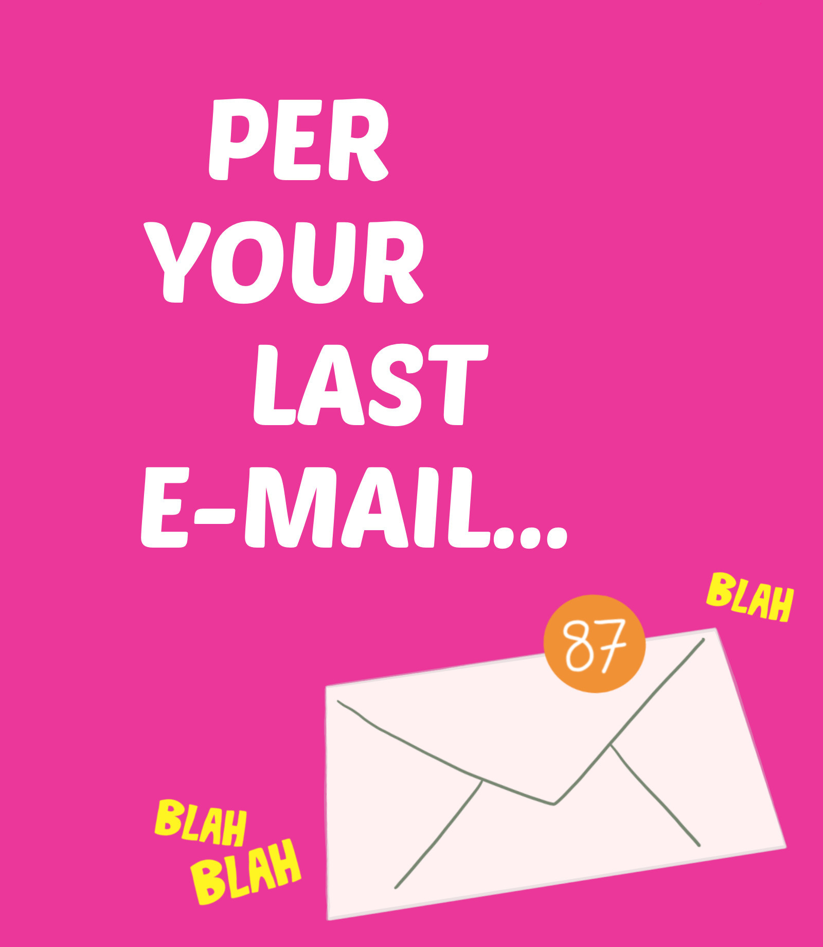 Per Your Last E-Mail…